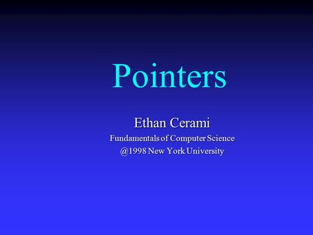 Pointers Ethan Cerami Fundamentals of Computer New York University.