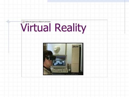 Virtual Reality. What is virtual reality? a way to visualise, manipulate, and interact with a virtual environment visualise the computer generates visual,