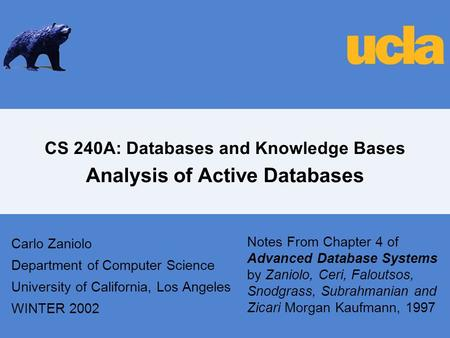 CS 240A: Databases and Knowledge Bases Analysis of Active Databases Carlo Zaniolo Department of Computer Science University of California, Los Angeles.