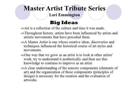 Master Artist Tribute Series Lori Emmington Big Ideas  Art is a reflection of the culture and time it was made.  Throughout history, artists have been.