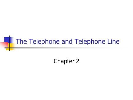 The Telephone and Telephone Line Chapter 2 Overview of a Telephone System Telephone set's major parts Transmitter Converting sound wave to electrical.