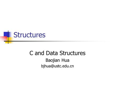 Structures C and Data Structures Baojian Hua