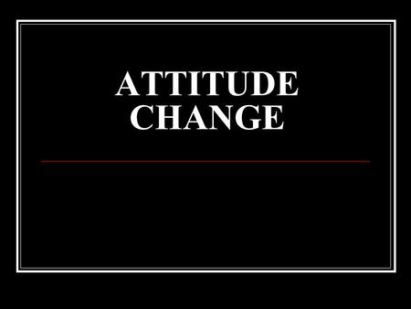 ATTITUDE CHANGE. Overview Attitude-behaviour problem: how do internal mental activities relate to overt behaviour? ( attitude – behaviour relations )