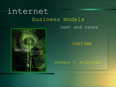 © 2005 UMFK. 1-1 CNET 2000 internet business models text and cases Jeffery T. Pelletier.