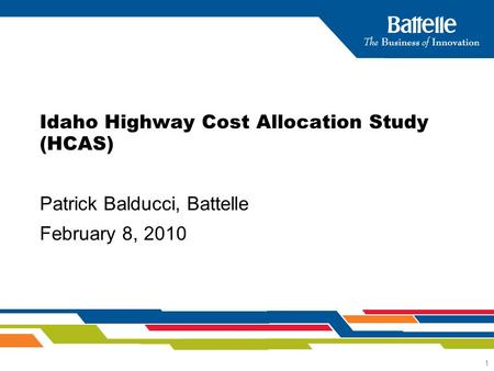 1 Idaho Highway Cost Allocation Study (HCAS) Patrick Balducci, Battelle February 8, 2010.