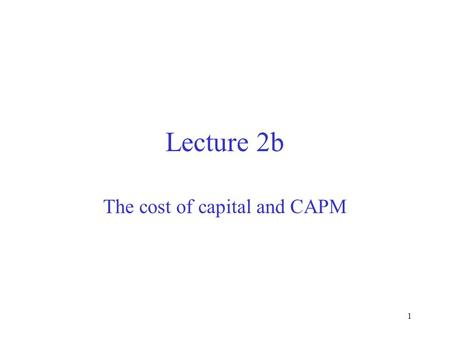 1 Lecture 2b The cost of capital and CAPM 2 Overview The cost of capital Risk Risk and return Cost of equity: CAPM.