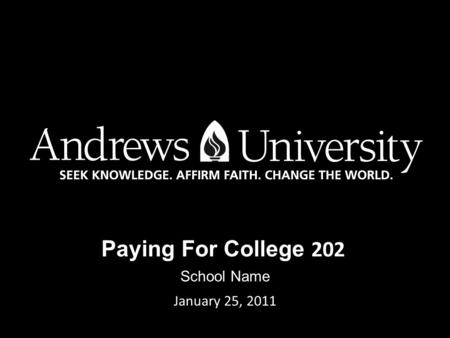 Paying For College 202 School Name January 25, 2011.
