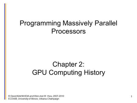 © David Kirk/NVIDIA and Wen-mei W. Hwu, 2007-2010 ECE408, University of Illinois, Urbana-Champaign 1 Programming Massively Parallel Processors Chapter.