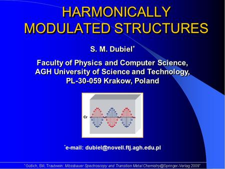 HARMONICALLY MODULATED STRUCTURES S. M. Dubiel * Faculty of Physics and Computer Science, AGH University of Science and Technology, PL-30-059 Krakow, Poland.