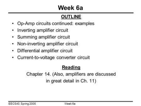 Week 6aEECS40, Spring 2005 Week 6a OUTLINE Op-Amp circuits continued: examples Inverting amplifier circuit Summing amplifier circuit Non-inverting amplifier.