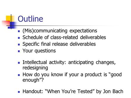 Outline (Mis)communicating expectations Schedule of class-related deliverables Specific final release deliverables Your questions Intellectual activity: