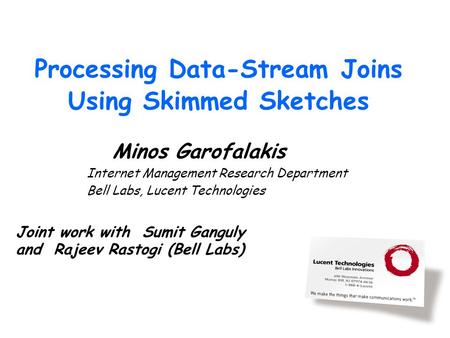 Processing Data-Stream Joins Using Skimmed Sketches Minos Garofalakis Internet Management Research Department Bell Labs, Lucent Technologies Joint work.