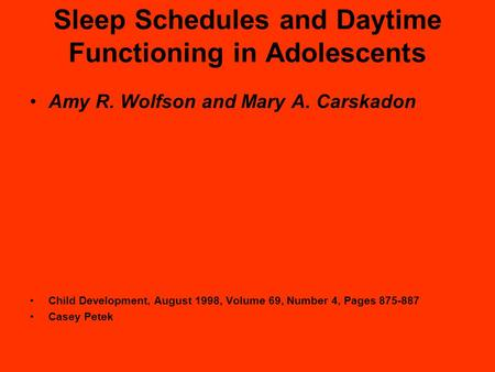 Sleep Schedules and Daytime Functioning in Adolescents Amy R. Wolfson and Mary A. Carskadon Child Development, August 1998, Volume 69, Number 4, Pages.