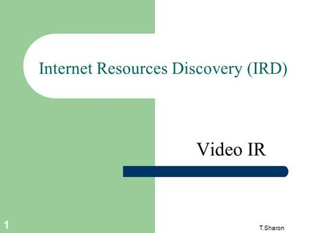 T.Sharon 1 Internet Resources Discovery (IRD) Video IR.