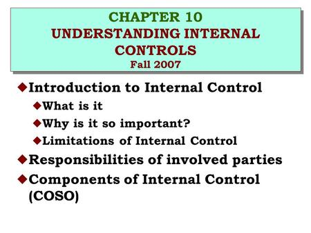 CHAPTER 10 UNDERSTANDING INTERNAL CONTROLS Fall 2007