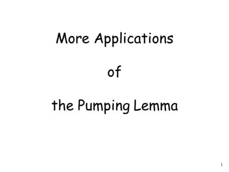 1 More Applications of the Pumping Lemma. 2 The Pumping Lemma: Given a infinite regular language there exists an integer for any string with length we.