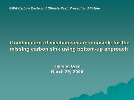 Combination of mechanisms responsible for the missing carbon sink using bottom-up approach Haifeng Qian March 29, 2006 658A Carbon Cycle and Climate Past,