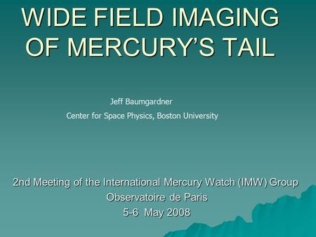 WIDE FIELD IMAGING OF MERCURY'S TAIL 2nd Meeting of the International Mercury Watch (IMW) Group Observatoire de Paris Observatoire de Paris 5-6 May 2008.
