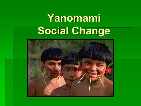 "Yanomami Social Change 2 Culture Comparisons  Picchi: Bakairí as a ""demographic success story""  Is this ""success"" generalized among indigenous groups."