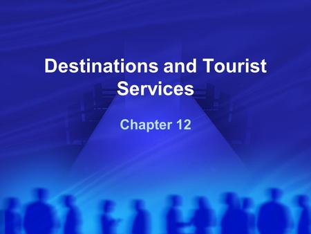 Destinations and Tourist Services Chapter 12. Tourism Units and Categories Units Domestic travel Inbound tourism Outbound tourism Categories Internal.