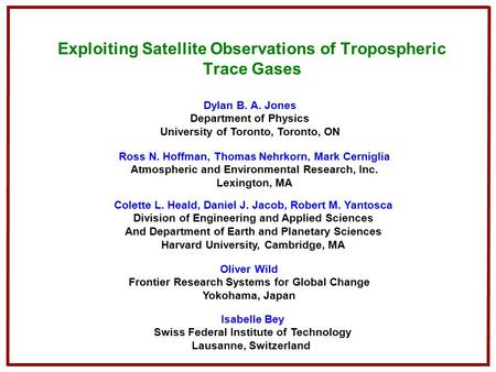 Exploiting Satellite Observations of Tropospheric Trace Gases Ross N. Hoffman, Thomas Nehrkorn, Mark Cerniglia Atmospheric and Environmental Research,