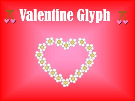 "Valentine Glyph. Let's Get Started…. Color of the border of your postcard ""Red Hot""""Cool Dude"" ""Too Cute"" ""Smart Cookie"" RedBluePinkPurple It's fun to."