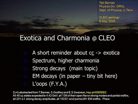 Exotica and CLEO 1) A short reminder about cc -> exotica 2) Spectrum, higher charmonia 3) Strong decays (main topic) 4) EM decays (in paper.