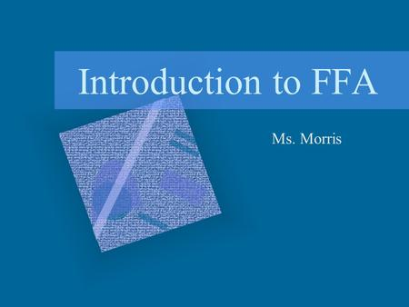 Introduction to FFA Ms. Morris. Components of Agriculture Education Classroom and Laboratory FFA –organization for students studying agriculture and natural.