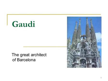 1 Gaudi The great architect of Barcelona. 2 3 Outline Introduction Part I. Gaudi's life Part II. His work Part III. Barcelona Conclusion References.