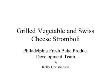 Grilled Vegetable and Swiss Cheese Stromboli Philadelphia Fresh Bake Product Development Team By Kelly Christiansen.