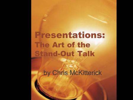 Presentations: The Art of the Stand-Out Talk by Chris McKitterick.