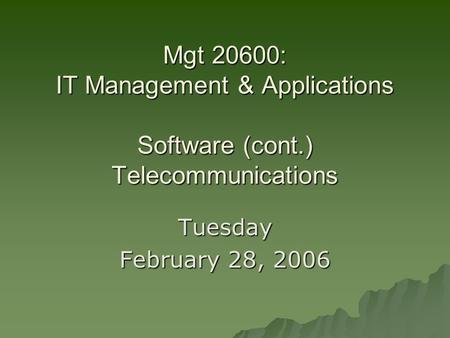 Mgt 20600: IT Management & Applications Software (cont.) Telecommunications Tuesday February 28, 2006.