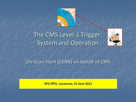 The CMS Level-1 Trigger: System and Operation Christian Hartl (CERN) on behalf of CMS SPG-ÖPG, Lausanne, 15 June 2011.