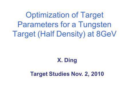 Optimization of Target Parameters for a Tungsten Target (Half Density) at 8GeV X. Ding Target Studies Nov. 2, 2010.