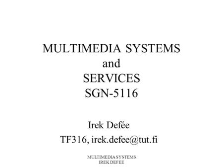 MULTIMEDIA SYSTEMS IREK DEFEE MULTIMEDIA SYSTEMS and SERVICES SGN-5116 Irek Defée TF316,