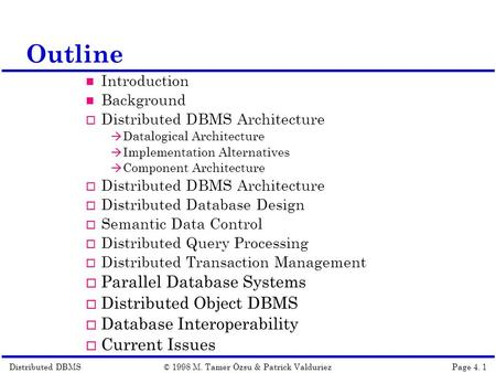 Distributed DBMSPage 4. 1© 1998 M. Tamer Özsu & Patrick Valduriez Outline Introduction Background  Distributed DBMS Architecture  Datalogical Architecture.