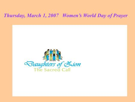 Thursday, March 1, 2007 Women's World Day of Prayer.