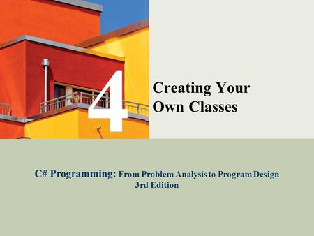C# Programming: From Problem Analysis to Program Design1 Creating Your Own Classes C# Programming: From Problem Analysis to Program Design 3rd Edition.