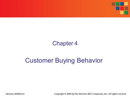 Chapter 4 Customer Buying Behavior Copyright © 2009 by The McGraw-Hill Companies, Inc. All rights reserved.McGraw-Hill/Irwin.