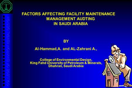 1 FACTORS AFFECTING FACILITY MAINTENANCE MANAGEMENT AUDTING IN SAUDI ARABIA BY Al-Hammad,A. and AL-Zahrani A., College of Environmental Design, King Fahd.