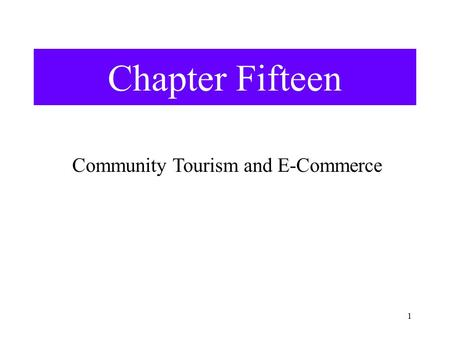 1 Chapter Fifteen Community Tourism and E-Commerce.