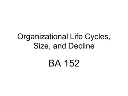 Organizational Life Cycles, Size, and Decline