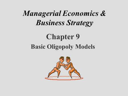 Managerial Economics & Business Strategy Chapter 9 Basic Oligopoly Models.