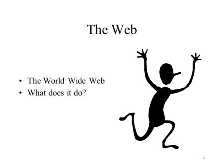 The Web The World Wide Web What does it do?.