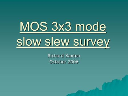 MOS 3x3 mode slow slew survey Richard Saxton October 2006.