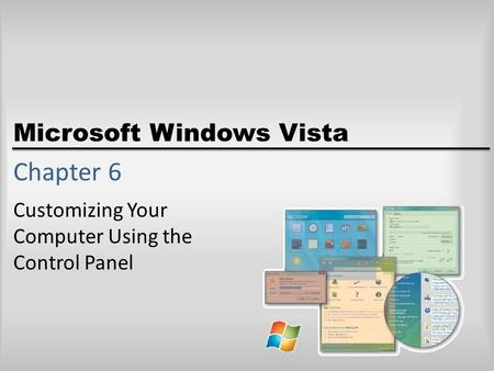 Microsoft Windows Vista Chapter 6 Customizing Your Computer Using the Control Panel.