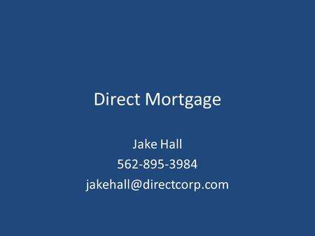 Direct Mortgage Jake Hall 562-895-3984