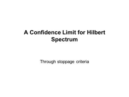 A Confidence Limit for Hilbert Spectrum Through stoppage criteria.