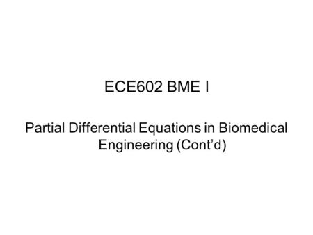 ECE602 BME I Partial Differential Equations in Biomedical Engineering (Cont'd)