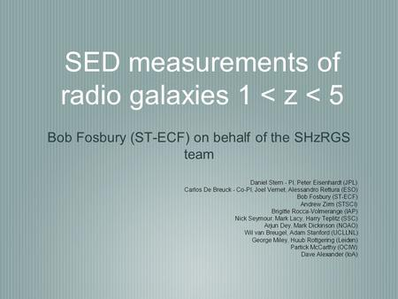 SED measurements of radio galaxies 1 < z < 5 Bob Fosbury (ST-ECF) on behalf of the SHzRGS team Daniel Stern - PI, Peter Eisenhardt (JPL) Carlos De Breuck.